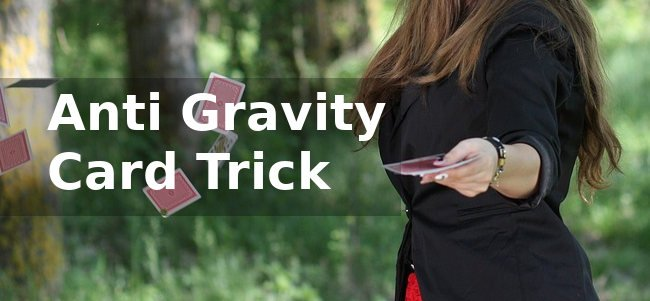 How To Do The Anti Gravity Card Trick